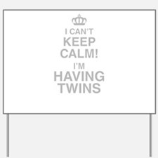 I Cant Keep Calm! Im Having Twins Yard Sign