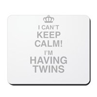 I Cant Keep Calm! Im Having Twins Mousepad