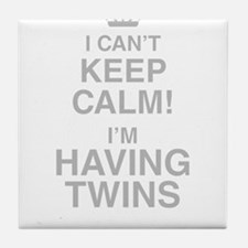 I Cant Keep Calm! Im Having Twins Tile Coaster