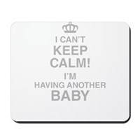 I Cant Keep Calm! Im Having Another Baby Mousepad