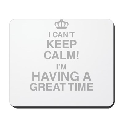 I Cant Keep Cam! Im Having A Great Time Mousepad