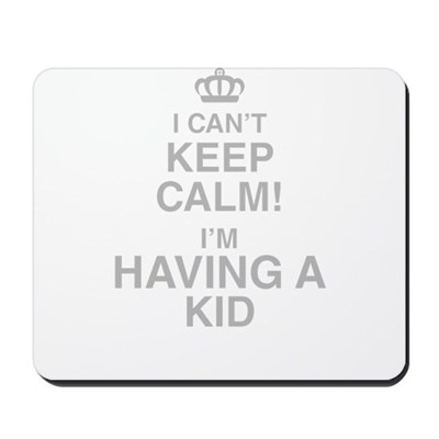 I Cant Keep Calm! Im Having A Kid Mousepad