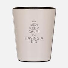 I Cant Keep Calm! Im Having A Kid Shot Glass
