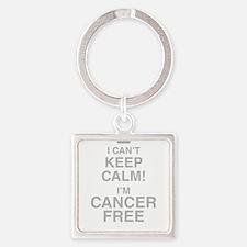 I Cant Keep Calm! Im Cancer Free Keychains