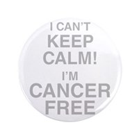 I Cant Keep Calm! Im Cancer Free Button