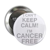 "I Cant Keep Calm! Im Cancer Free 2.25"" Button (10"