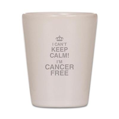 I Cant Keep Calm! Im Cancer Free Shot Glass