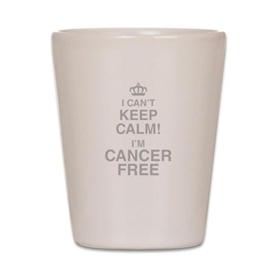 I Cant Keep Calm! Im Cancer Free Shot Glass