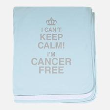 I Cant Keep Calm! Im Cancer Free baby blanket