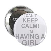 "I Cant Keep Calm! Im Having A Girl 2.25"" Button (1"