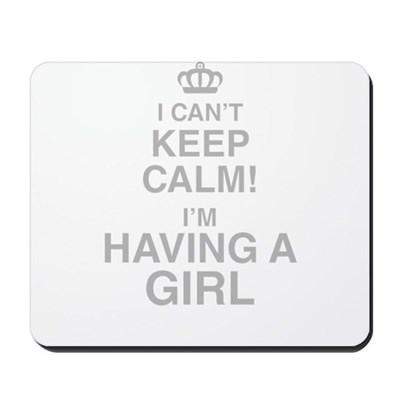 I Cant Keep Calm! Im Having A Girl Mousepad