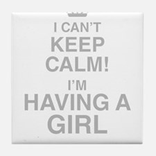 I Cant Keep Calm! Im Having A Girl Tile Coaster