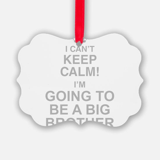 I Cant Keep Calm! Im Going To Be A Big Brother Orn