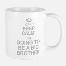 I Cant Keep Calm! Im Going To Be A Big Brother Small Small Mug