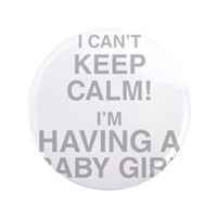 I Cant Keep Calm! Im Having A Baby Girl Button