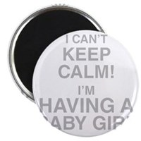 I Cant Keep Calm! Im Having A Baby Girl Magnets