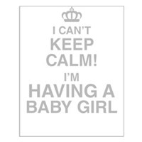 I Cant Keep Calm! Im Having A Baby Girl Posters