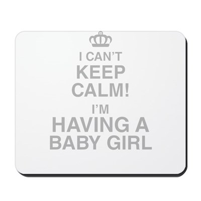I Cant Keep Calm! Im Having A Baby Girl Mousepad