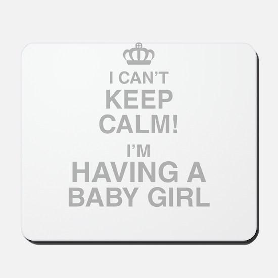I Cant Keep Calm! Im Having A Baby Girl Mousepad