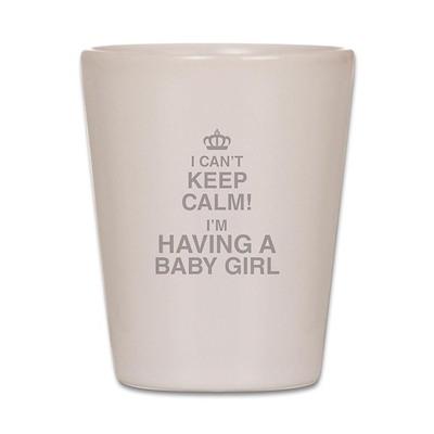 I Cant Keep Calm! Im Having A Baby Girl Shot Glass