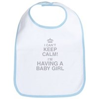 I Cant Keep Calm! Im Having A Baby Girl Bib