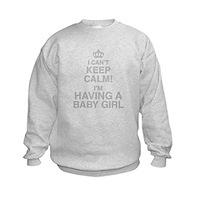 I Cant Keep Calm! Im Having A Baby Girl Sweatshirt