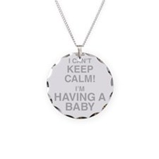 I Cant Keep Calm! Im Having A Baby Necklace
