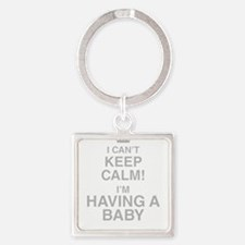 I Cant Keep Calm! Im Having A Baby Keychains