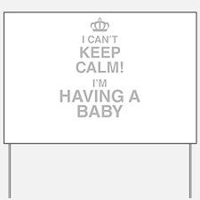 I Cant Keep Calm! Im Having A Baby Yard Sign