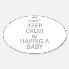 I Cant Keep Calm! Im Having A Baby Decal