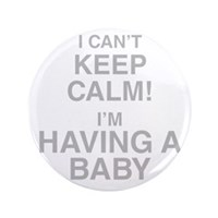 "I Cant Keep Calm! Im Having A Baby 3.5"" Button (10"