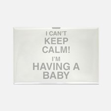 I Cant Keep Calm! Im Having A Baby Magnets