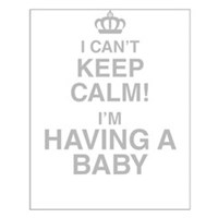 I Cant Keep Calm! Im Having A Baby Posters