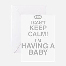 I Cant Keep Calm! Im Having A Baby Greeting Cards