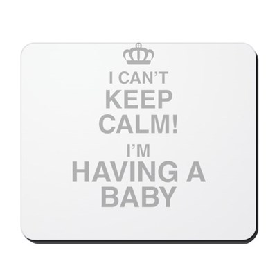 I Cant Keep Calm! Im Having A Baby Mousepad