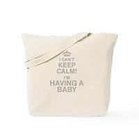 I Cant Keep Calm! Im Having A Baby Tote Bag
