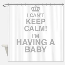 I Cant Keep Calm! Im Having A Baby Shower Curtain