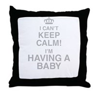 I Cant Keep Calm! Im Having A Baby Throw Pillow