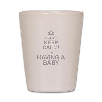 I Cant Keep Calm! Im Having A Baby Shot Glass
