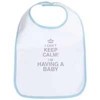 I Cant Keep Calm! Im Having A Baby Bib