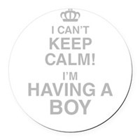 I Cant Keep Calm! Im Having A Boy Round Car Magnet