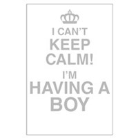 I Cant Keep Calm! Im Having A Boy Posters