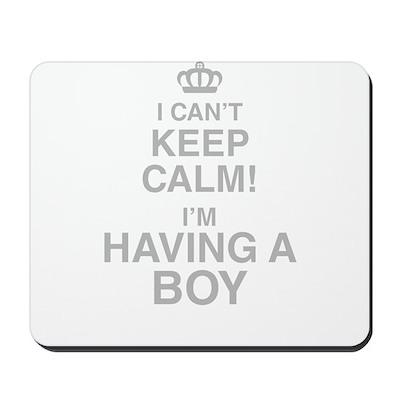 I Cant Keep Calm! Im Having A Boy Mousepad