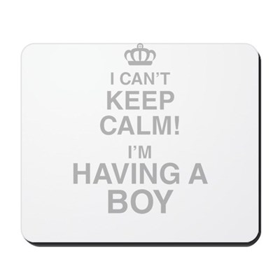 I Cant Keep Calm! Im Having A Boy Mousepad