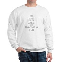 I Cant Keep Calm! Im Having A Boy Sweatshirt