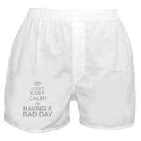 I Cant Keep Calm! Im Having A Bad Day Boxer Shorts