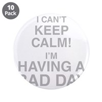 "I Cant Keep Calm! Im Having A Bad Day 3.5"" Button"