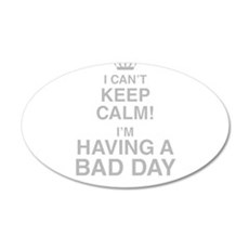 I Cant Keep Calm! Im Having A Bad Day Wall Decal