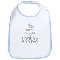 I Cant Keep Calm! Im Having A Bad Day Bib