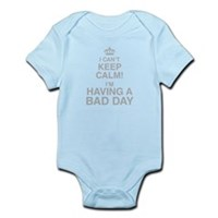 I Cant Keep Calm! Im Having A Bad Day Body Suit